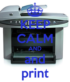 Poster: KEEP CALM AND and print