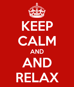 Poster: KEEP CALM AND AND RELAX