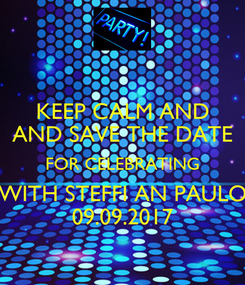 Poster: KEEP CALM AND AND SAVE THE DATE FOR CELEBRATING WITH STEFFI AN PAULO 09.09.2017