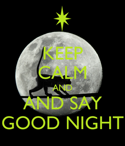 Poster: KEEP CALM AND AND SAY GOOD NIGHT