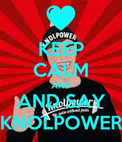 Poster: KEEP CALM AND AND SAY KNOLPOWER