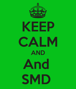 Poster: KEEP CALM AND And  SMD