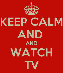 Poster: KEEP CALM AND  AND WATCH TV
