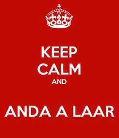 Poster: KEEP CALM AND  ANDA A LAAR