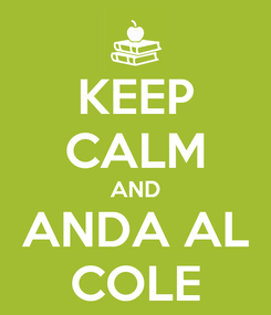 Poster: KEEP CALM AND ANDA AL COLE
