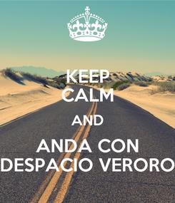 Poster: KEEP CALM AND ANDA CON DESPACIO VERORO