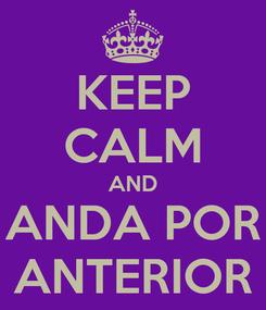 Poster: KEEP CALM AND ANDA POR ANTERIOR