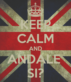 Poster: KEEP CALM AND ANDALE  SI?