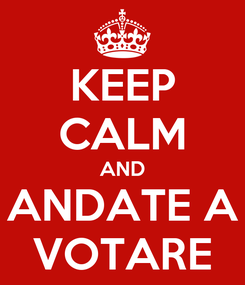 Poster: KEEP CALM AND ANDATE A VOTARE