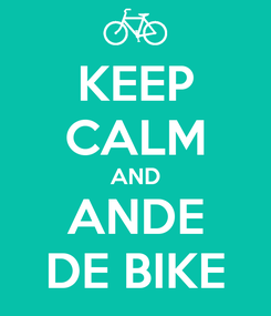 Poster: KEEP CALM AND ANDE DE BIKE
