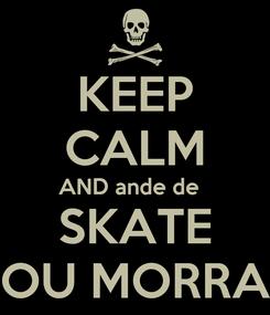 Poster: KEEP CALM AND ande de   SKATE OU MORRA