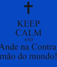 Poster: KEEP CALM AND Ande na Contra  mão do mundo!