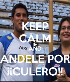 Poster: KEEP CALM AND ANDELE POR ¡¡CULERO!!