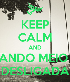 Poster: KEEP CALM AND ANDO MEIO  DESLIGADA