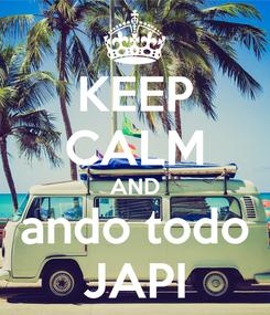 Poster: KEEP CALM AND ando todo JAPI