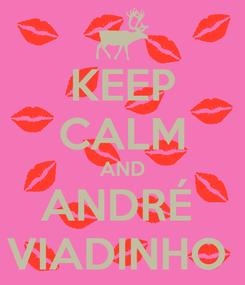 Poster: KEEP CALM AND ANDRÉ  VIADINHO