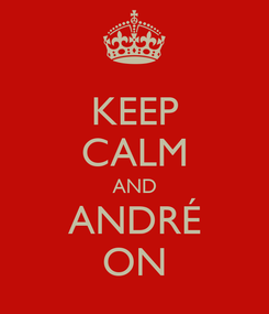 Poster: KEEP CALM AND ANDRÉ ON