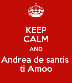 Poster: KEEP CALM AND Andrea de santis  ti Amoo
