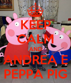 Poster: KEEP CALM AND ANDREA E PEPPA PIG