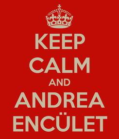 Poster: KEEP CALM AND ANDREA ENCÜLET