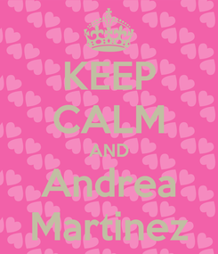 Poster: KEEP CALM AND Andrea Martinez