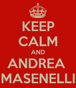 Poster: KEEP CALM AND ANDREA  MASENELLI