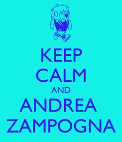 Poster: KEEP CALM AND ANDREA  ZAMPOGNA