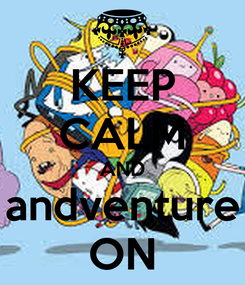 Poster: KEEP CALM AND andventure ON
