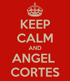 Poster: KEEP CALM AND ANGEL  CORTES