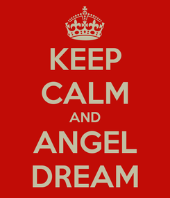 Poster: KEEP CALM AND ANGEL DREAM