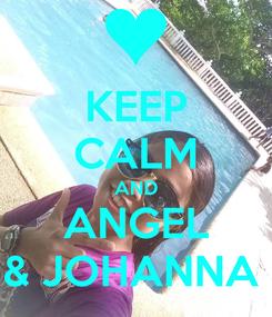 Poster: KEEP CALM AND ANGEL & JOHANNA