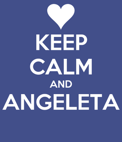 Poster: KEEP CALM AND ANGELETA