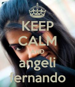 Poster: KEEP CALM AND angeli fernando