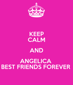 Poster: KEEP CALM AND ANGELICA  BEST FRIENDS FOREVER