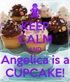 Poster: KEEP CALM AND Angelica is a CUPCAKE!