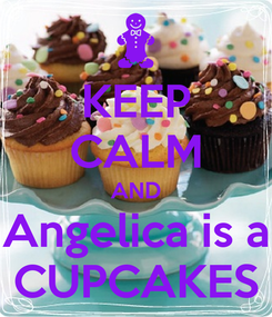 Poster: KEEP CALM AND Angelica is a CUPCAKES