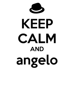 Poster: KEEP CALM AND angelo