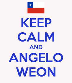 Poster: KEEP CALM AND ANGELO WEON