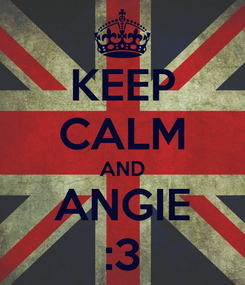 Poster: KEEP CALM AND ANGIE :3