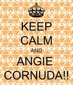 Poster: KEEP CALM AND ANGIE  CORNUDA!!