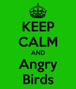 Poster: KEEP CALM AND Angry Birds