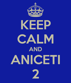 Poster: KEEP CALM AND ANICETI 2