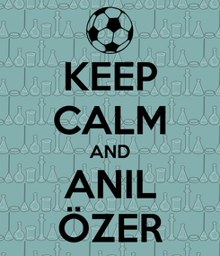 Poster: KEEP CALM AND ANIL ÖZER