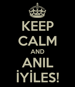 Poster: KEEP CALM AND ANIL İYİLES!