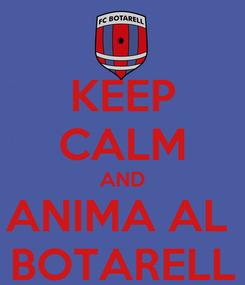 Poster: KEEP CALM AND ANIMA AL  BOTARELL