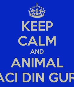 Poster: KEEP CALM AND ANIMAL TACI DIN GURA