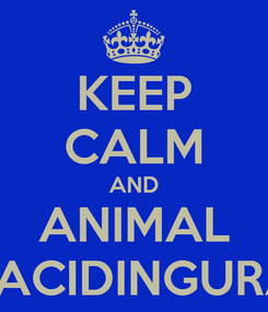 Poster: KEEP CALM AND ANIMAL TACIDINGURA
