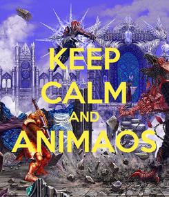 Poster: KEEP CALM AND ANIMAOS