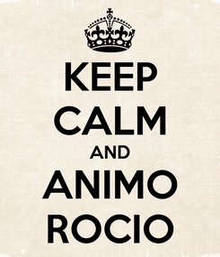 Poster: KEEP CALM AND ANIMO ROCIO