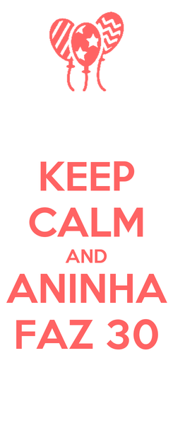 Poster: KEEP CALM AND ANINHA FAZ 30